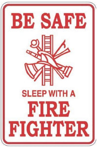 "Be Safe Sleep With A Fire Fighter 8"" x 12"" Metal Novelty Sign"