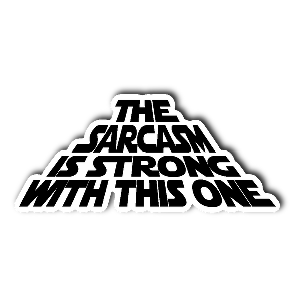 "The Sarcasm is Strong with this One 3"" x 4"" Die Cut Vinyl Sticker"