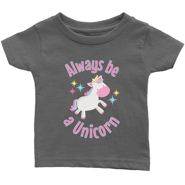 Always Be a Unicorn Infant T-Shirt - J & S Graphics
