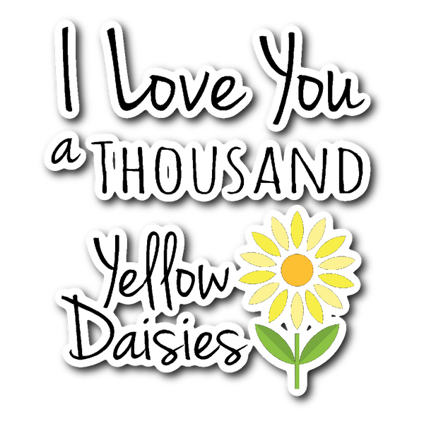 I Love You a Thousand Yellow Daisies Vinyl Sticker