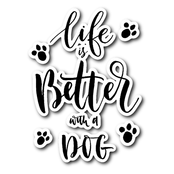 LIFE IS BETTER WITH A DOG Vinyl Die Cut Sticker