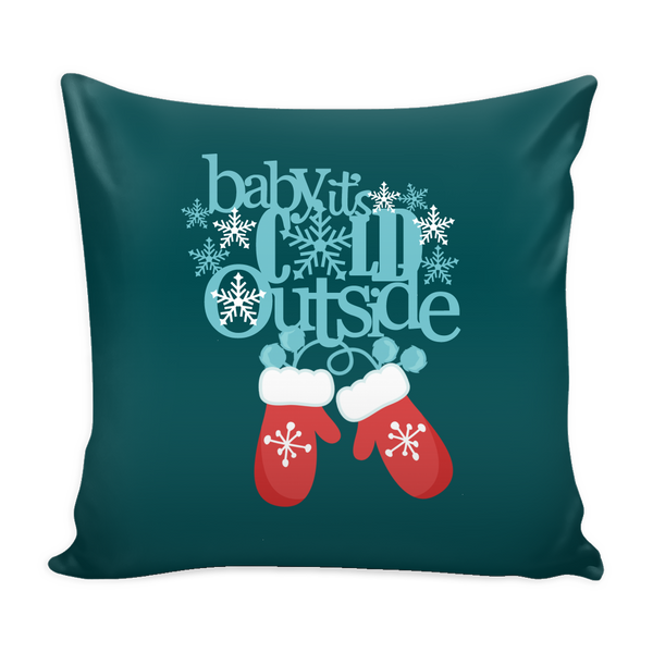 "BABY IT'S COLD OUTSIDE 16"" Square Pillow Cover (cover only) - J & S Graphics"