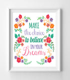 MAKE THE CHOICE TO BELIEVE IN YOUR DREAMS 8x10 Wall Art Decor PRINT - J & S Graphics
