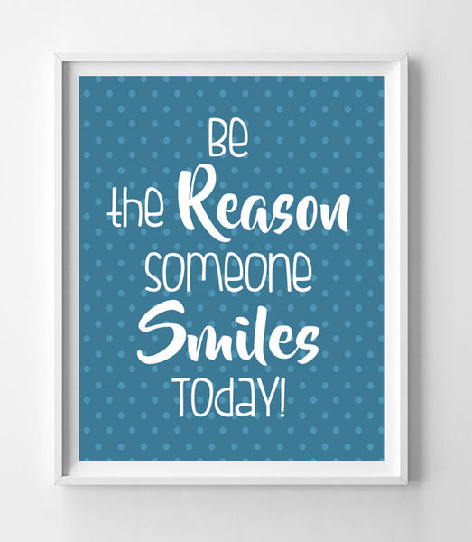 Be the Reason Someone Smiles Today 8x10 Wall Art Decor PRINT - No Frame - J & S Graphics