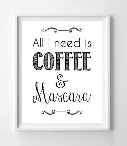 ALL I NEED IS COFFEE & MASCARA 8x10 Wall Art Poster PRINT - J & S Graphics