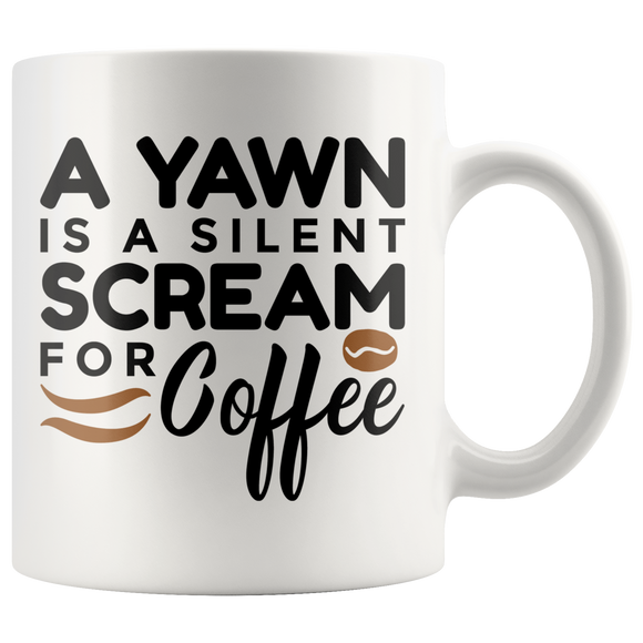 A Yawn is a Silent Scream for Coffee - Coffee Mug - J & S Graphics
