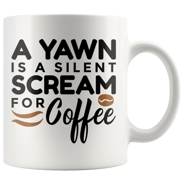 A Yawn is a Silent Scream for Coffee - Coffee Mug