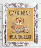 GARDENING Makes All Things BEARABLE 8x10 Wall Art PRINT - 4 Choices - J & S Graphics