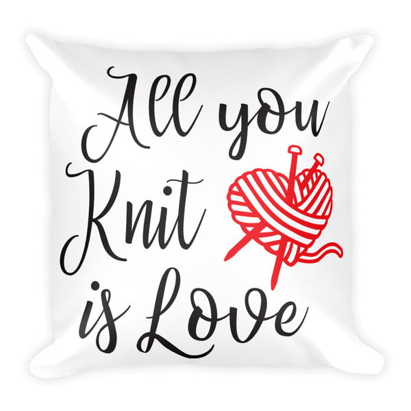 "All You Knit is Love 18"" Square Pillow - J & S Graphics"