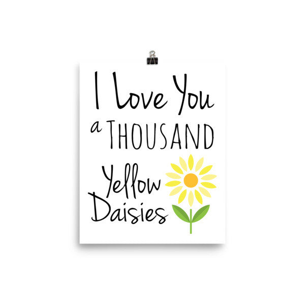 I Love You a Thousand Yellow Daisies Poster - J & S Graphics