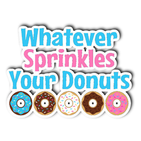 WHATEVER SPRINKLES YOUR DONUT Vinyl Die Cut Sticker