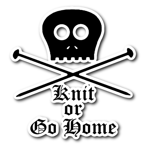 KNIT OR GO HOME Vinyl Die Cut Sticker