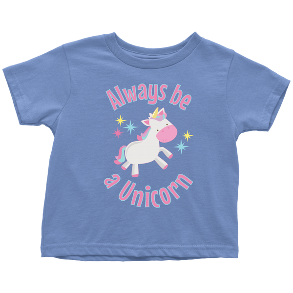 Always Be a Unicorn Toddler T-Shirt - J & S Graphics