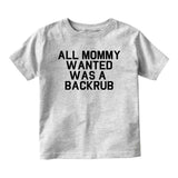 All Mommy Wanted Was A Backrub Baby Infant Short Sleeve T-Shirt Grey