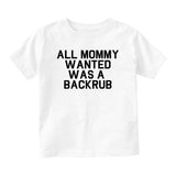 All Mommy Wanted Was A Backrub Baby Infant Short Sleeve T-Shirt White
