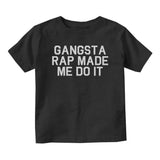 Gangsta Rap Made Me Do It Baby Infant Short Sleeve T-Shirt Black
