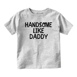 Handsome LIke Daddy Baby Infant Short Sleeve T-Shirt Grey