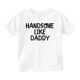 Handsome LIke Daddy Baby Infant Short Sleeve T-Shirt White