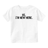 Hi Im New Here Greeting Baby Toddler Short Sleeve T-Shirt White