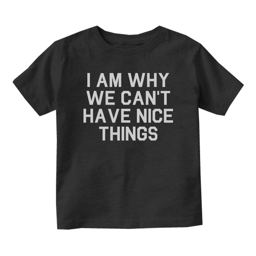 I Am Why We Cant Have Nice Things Baby Toddler Short Sleeve T-Shirt Black