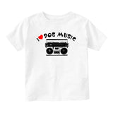 I LOVE 90S MUSIC Baby Toddler Short Sleeve T-Shirt White