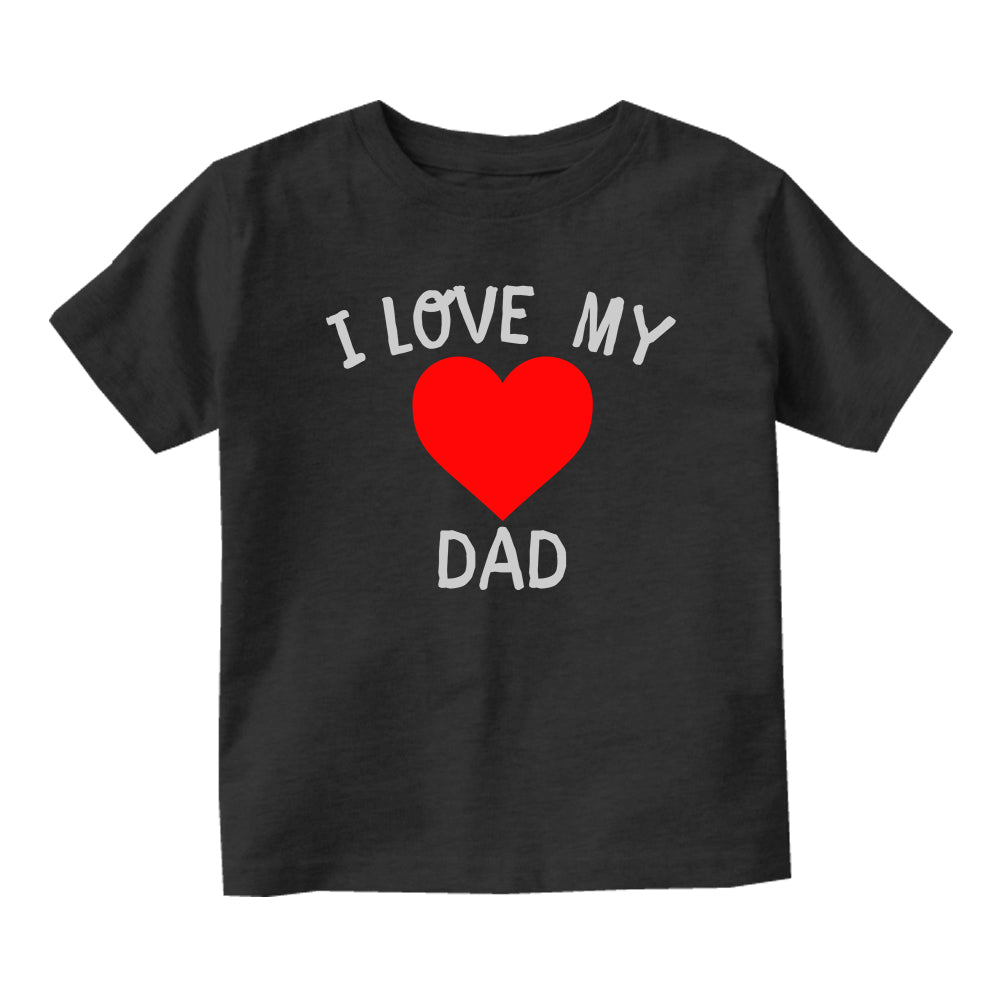 I Love My Dad Baby Toddler Short Sleeve T-Shirt Black