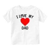 I Love My Dad Baby Infant Short Sleeve T-Shirt White