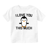 I Love You This Much Penguin Baby Infant Short Sleeve T-Shirt White