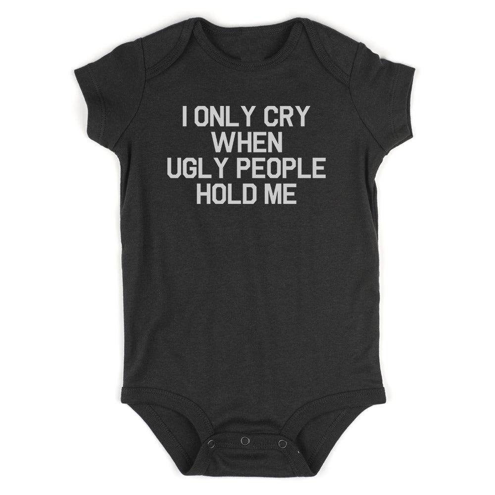 I Only Cry When Ugly People Hold Me Baby Bodysuit One Piece Black