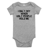 I Only Cry When Ugly People Hold Me Baby Bodysuit One Piece Grey