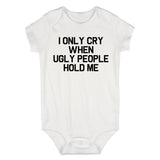 I Only Cry When Ugly People Hold Me Baby Bodysuit One Piece White