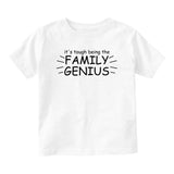 Its Tough Being The Family Genius Baby Toddler Short Sleeve T-Shirt White