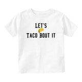 Lets Taco Bout It Baby Infant Short Sleeve T-Shirt White