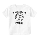 Mi Mama Es Loco Por Mi Baby Toddler Short Sleeve T-Shirt White