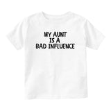 My Aunt Is A Bad Influence Baby Infant Short Sleeve T-Shirt White