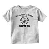 My Brother Is Crazy About Me Baby Infant Short Sleeve T-Shirt Grey
