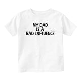 My Dad Is A Bad Influence Baby Infant Short Sleeve T-Shirt White