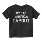 My Dad Will Make Your Dad Tapout MMA Infant Baby Boys Short Sleeve T-Shirt Black