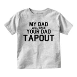 My Dad Will Make Your Dad Tapout MMA Infant Baby Boys Short Sleeve T-Shirt Grey