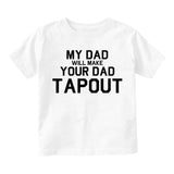 My Dad Will Make Your Dad Tapout MMA Infant Baby Boys Short Sleeve T-Shirt White