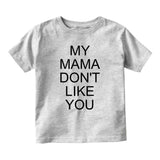 My Mama Dont Like You Baby Infant Short Sleeve T-Shirt Grey