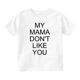 My Mama Dont Like You Baby Infant Short Sleeve T-Shirt White