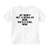 My Mom Is Not Regular She Is Cool Baby Infant Short Sleeve T-Shirt White