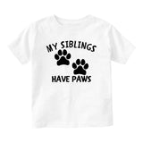 My Siblings Have Paws Baby Infant Short Sleeve T-Shirt White