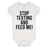 Stop Texting And Feed Me Funny Baby Bodysuit One Piece White