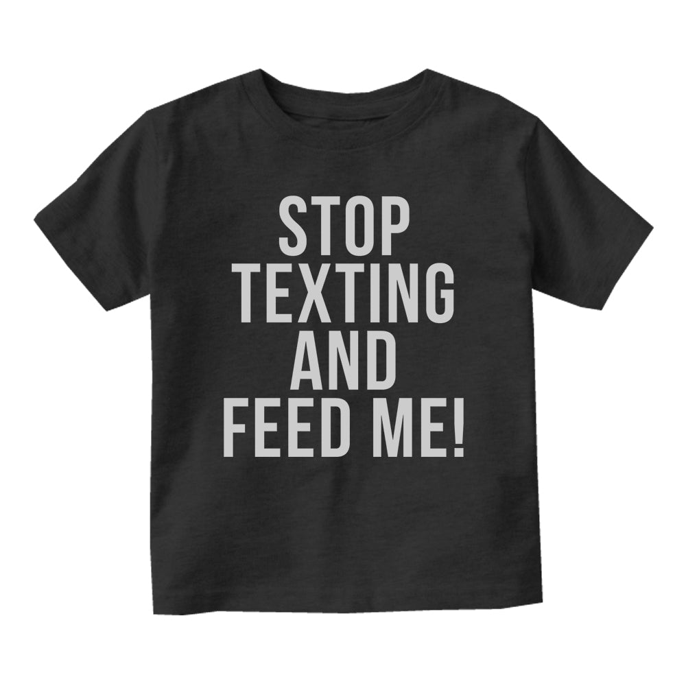 Stop Texting And Feed Me Funny Baby Toddler Short Sleeve T-Shirt Black