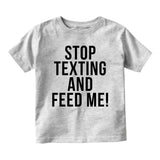 Stop Texting And Feed Me Funny Baby Infant Short Sleeve T-Shirt Grey
