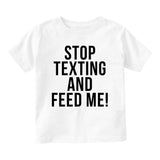 Stop Texting And Feed Me Funny Baby Infant Short Sleeve T-Shirt White