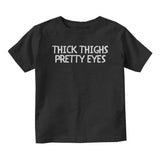 Thick Thighs Pretty Eyes Baby Infant Short Sleeve T-Shirt Black