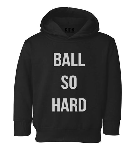 Ball So Hard Toddler Kids Pullover Hoodie Hoody in Black